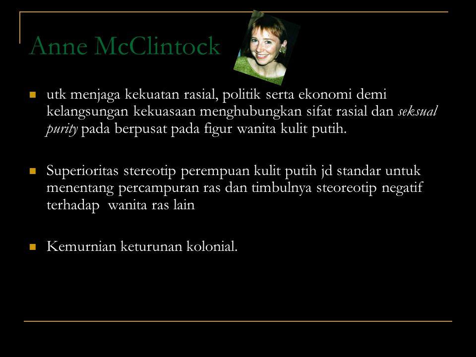 Anne McClintock utk menjaga kekuatan rasial, politik serta ekonomi demi kelangsungan kekuasaan menghubungkan sifat rasial dan seksual purity pada berp