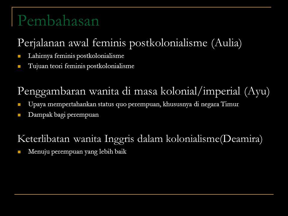 Pembahasan Perjalanan awal feminis postkolonialisme (Aulia) Lahirnya feminis postkolonialisme Tujuan teori feminis postkolonialisme Penggambaran wanit