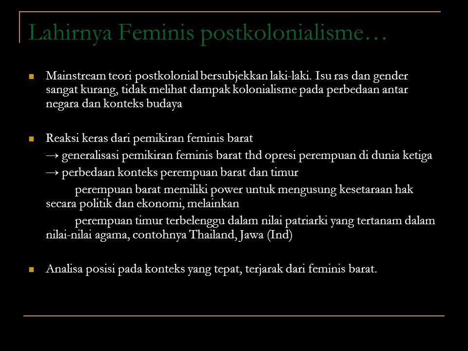 Lahirnya Feminis postkolonialisme… Mainstream teori postkolonial bersubjekkan laki-laki. Isu ras dan gender sangat kurang, tidak melihat dampak koloni