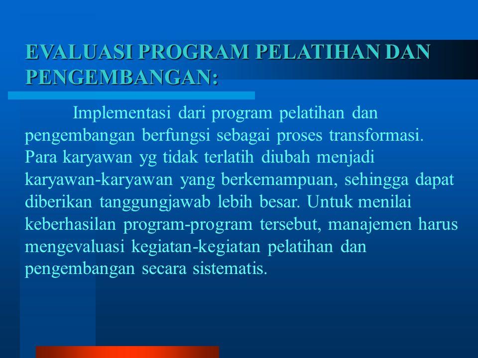EVALUASI PROGRAM PELATIHAN DAN PENGEMBANGAN: Implementasi dari program pelatihan dan pengembangan berfungsi sebagai proses transformasi.