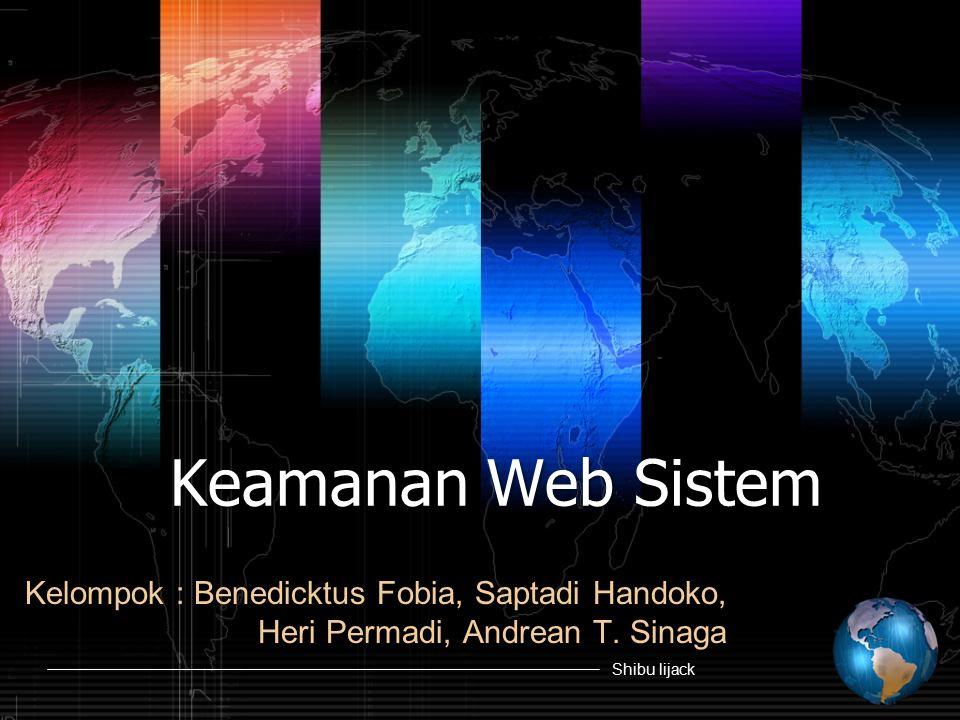 Shibu lijack Keamanan Web Sistem Kelompok : Benedicktus Fobia, Saptadi Handoko, Heri Permadi, Andrean T.