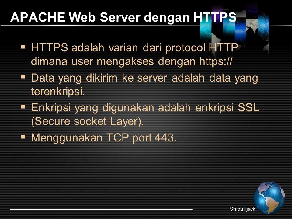APACHE Web Server dengan HTTPS  HTTPS adalah varian dari protocol HTTP dimana user mengakses dengan https://  Data yang dikirim ke server adalah data yang terenkripsi.