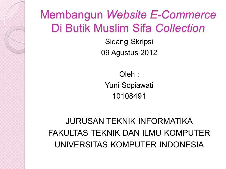 Membangun Website E-Commerce Di Butik Muslim Sifa Collection Sidang Skripsi 09 Agustus 2012 Oleh : Yuni Sopiawati 10108491 JURUSAN TEKNIK INFORMATIKA