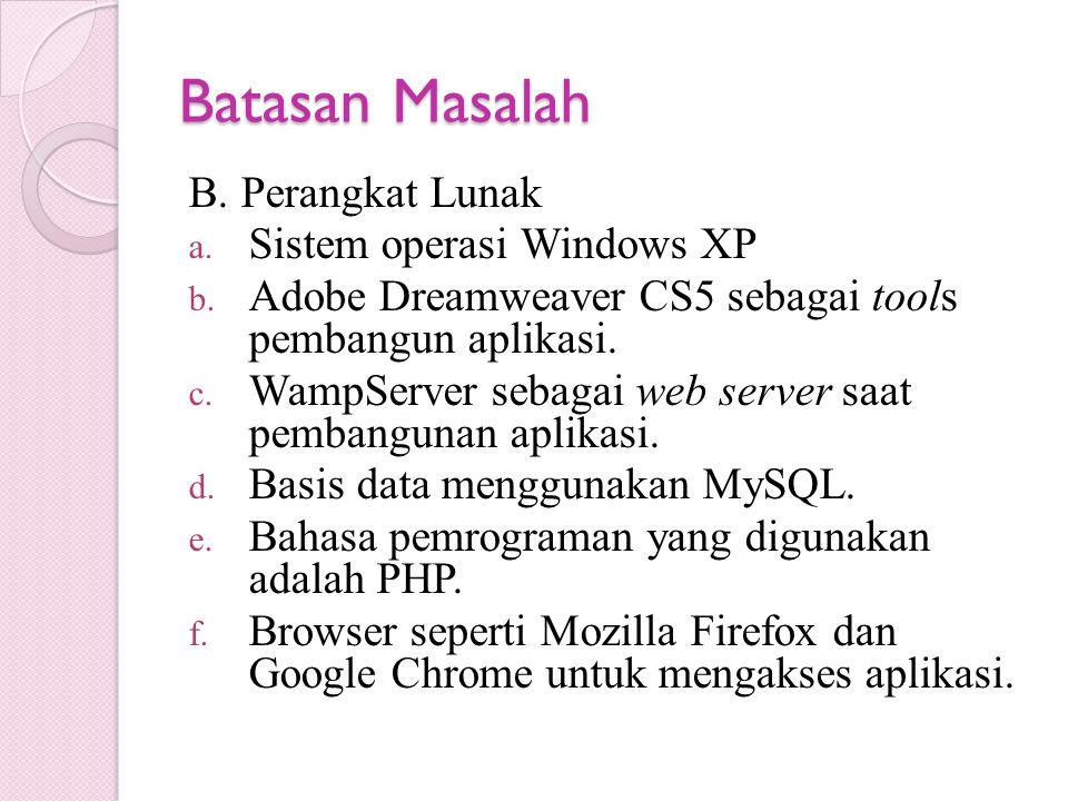 Batasan Masalah B. Perangkat Lunak a. Sistem operasi Windows XP b. Adobe Dreamweaver CS5 sebagai tools pembangun aplikasi. c. WampServer sebagai web s