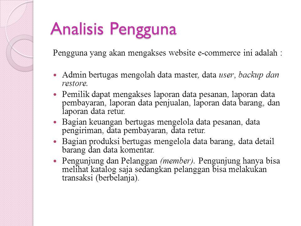 Analisis Pengguna Pengguna yang akan mengakses website e-commerce ini adalah : Admin bertugas mengolah data master, data user, backup dan restore. Pem