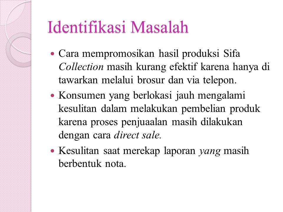 Identifikasi Masalah Cara mempromosikan hasil produksi Sifa Collection masih kurang efektif karena hanya di tawarkan melalui brosur dan via telepon. K