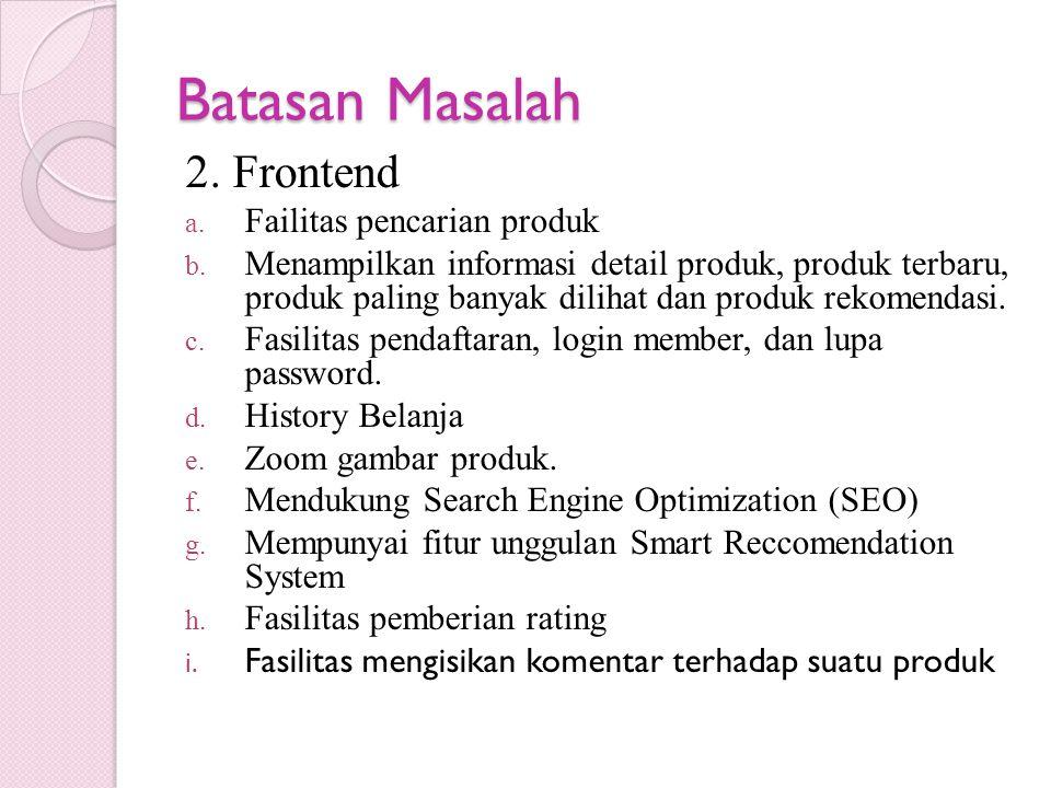 Batasan Masalah 2. Frontend a. Failitas pencarian produk b. Menampilkan informasi detail produk, produk terbaru, produk paling banyak dilihat dan prod