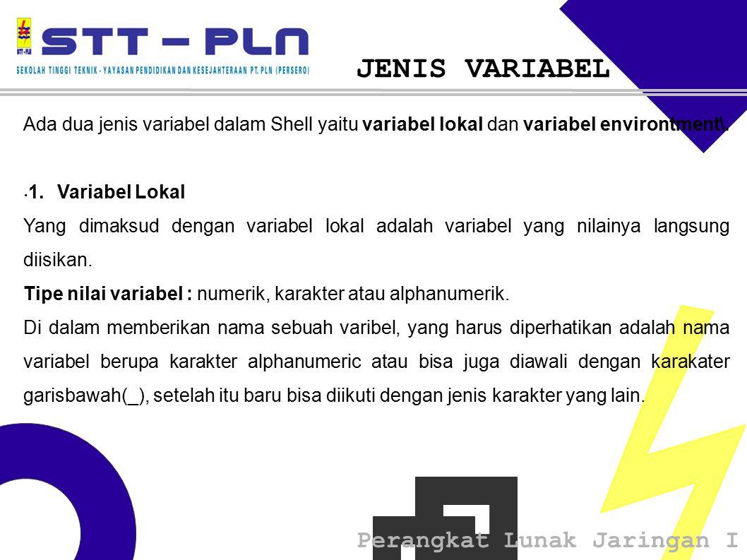 Perangkat Lunak Jaringan I Ada dua jenis variabel dalam Shell yaitu variabel lokal dan variabel environtment\.