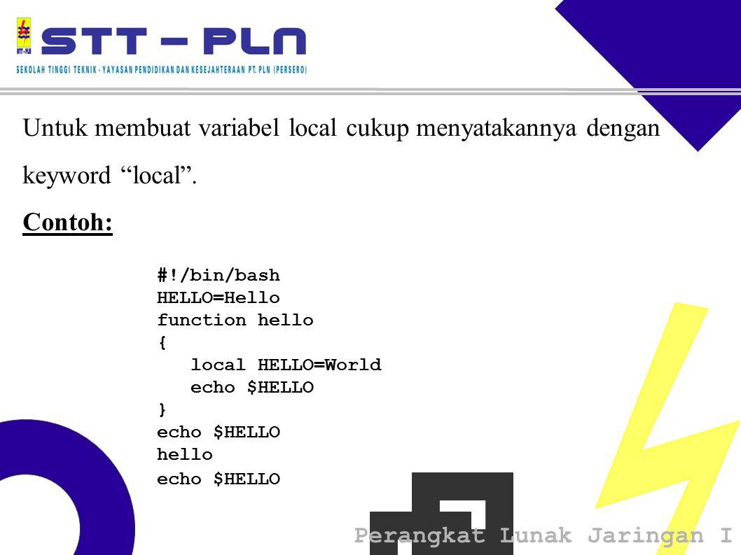Perangkat Lunak Jaringan I Untuk membuat variabel local cukup menyatakannya dengan keyword local .