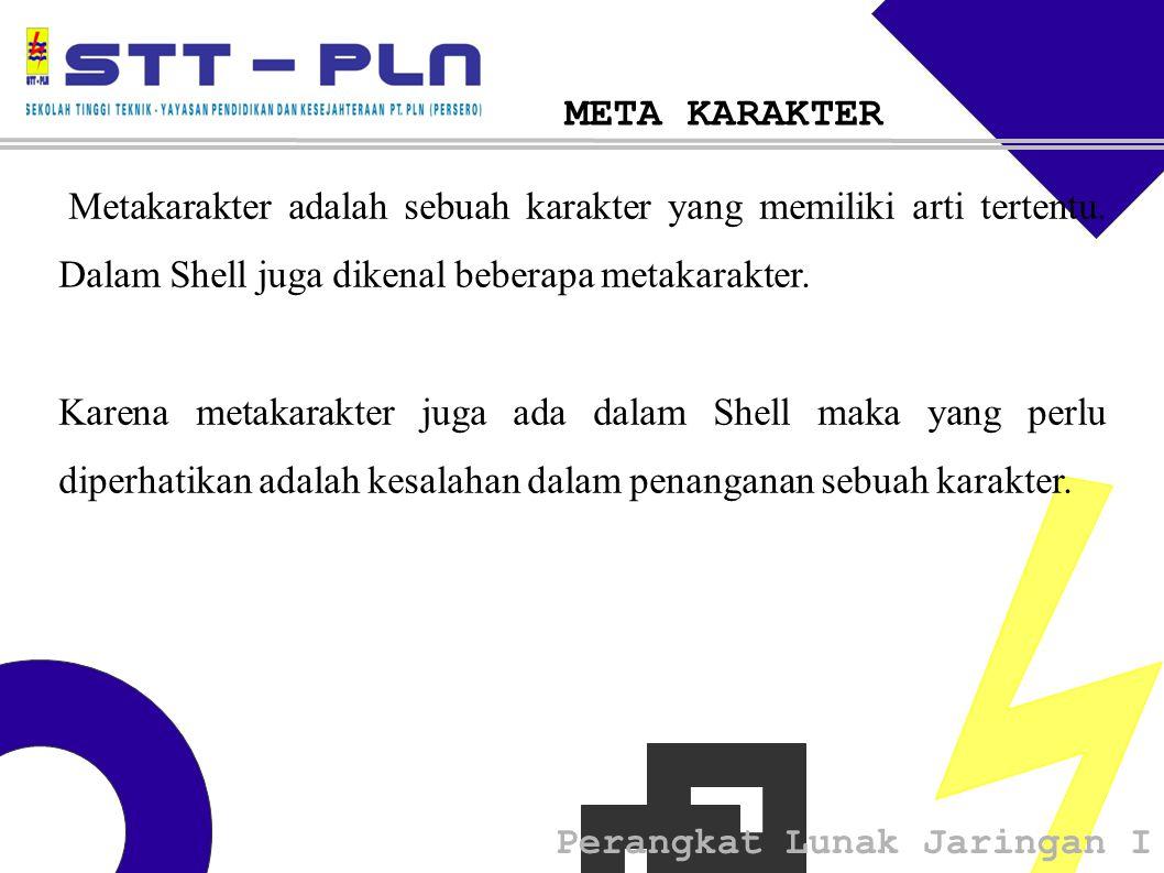 Perangkat Lunak Jaringan I META KARAKTER Metakarakter adalah sebuah karakter yang memiliki arti tertentu.