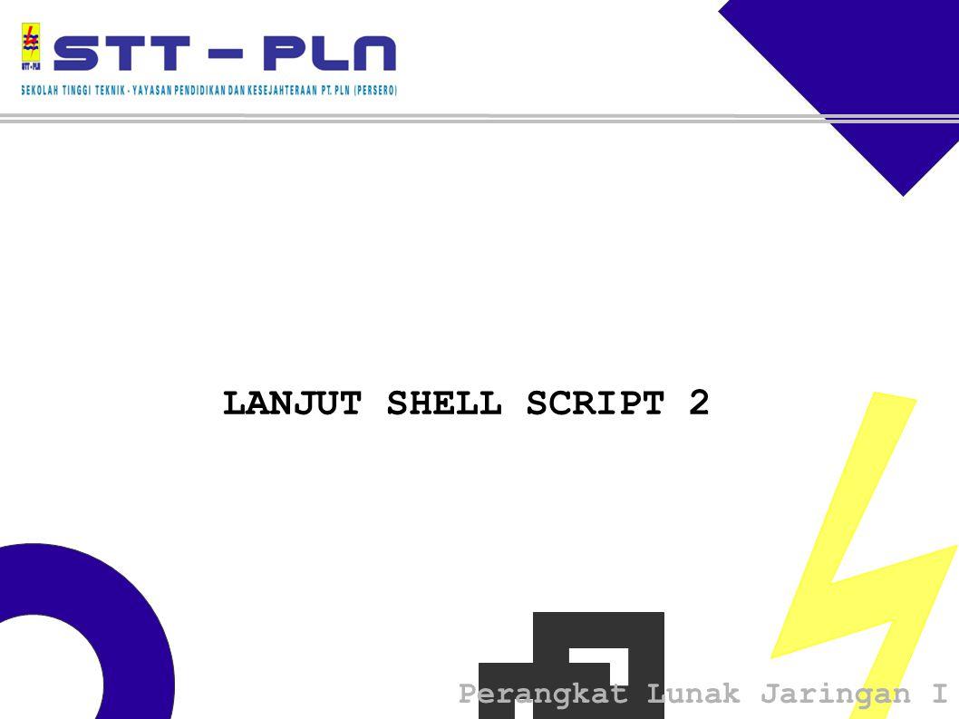 Perangkat Lunak Jaringan I LANJUT SHELL SCRIPT 2