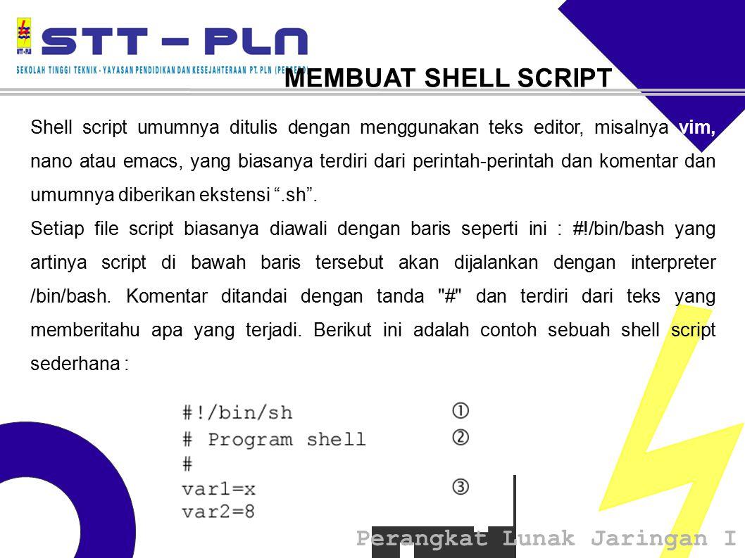 Perangkat Lunak Jaringan I MEMBUAT SHELL SCRIPT Shell script umumnya ditulis dengan menggunakan teks editor, misalnya vim, nano atau emacs, yang biasanya terdiri dari perintah-perintah dan komentar dan umumnya diberikan ekstensi .sh .
