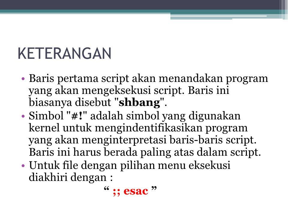 KETERANGAN Baris pertama script akan menandakan program yang akan mengeksekusi script.