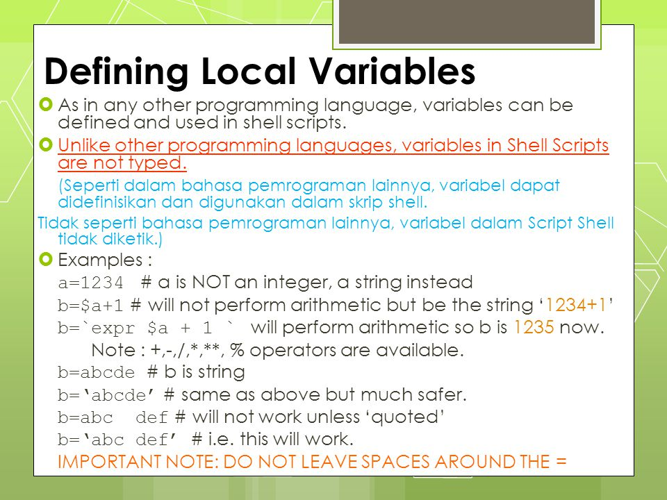 Referencing variables --curly bracket  Having defined a variable, its contents can be referenced by the $ symbol.