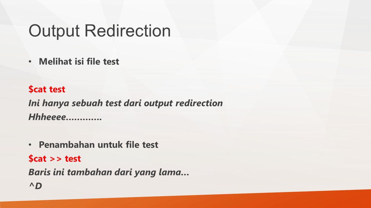 Output Redirection Melihat isi file test $cat test Ini hanya sebuah test dari output redirection Hhheeee…………. Penambahan untuk file test $cat >> test