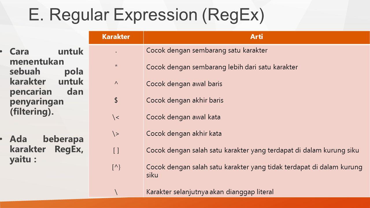 E. Regular Expression (RegEx) Cara untuk menentukan sebuah pola karakter untuk pencarian dan penyaringan (filtering). Ada beberapa karakter RegEx, yai