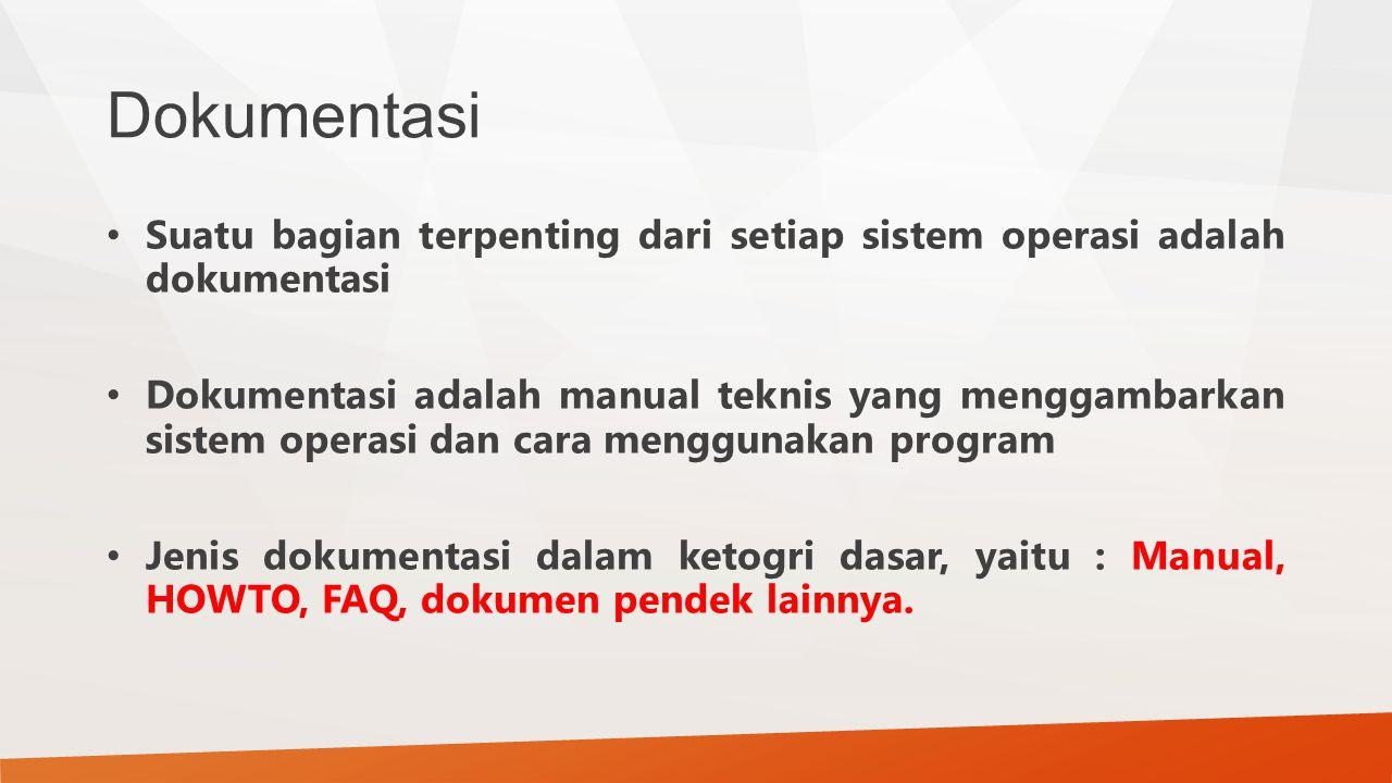 Dokumentasi Suatu bagian terpenting dari setiap sistem operasi adalah dokumentasi Dokumentasi adalah manual teknis yang menggambarkan sistem operasi d