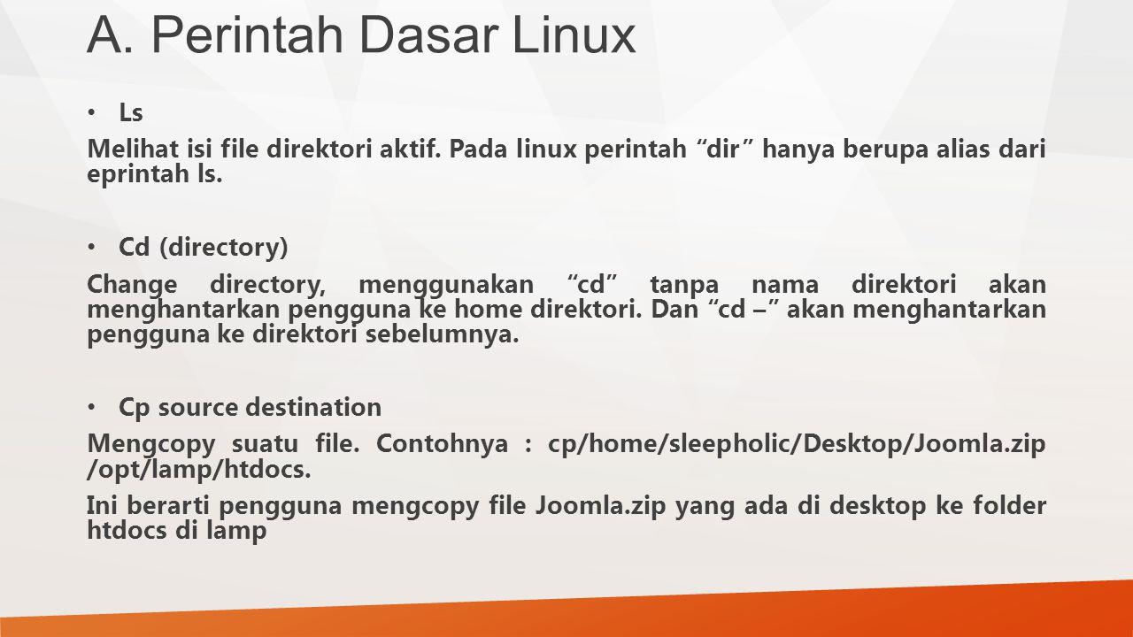 """A. Perintah Dasar Linux Ls Melihat isi file direktori aktif. Pada linux perintah """"dir"""" hanya berupa alias dari eprintah ls. Cd (directory) Change dire"""