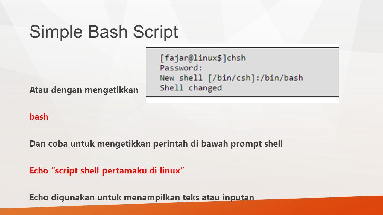 "Simple Bash Script Atau dengan mengetikkan bash Dan coba untuk mengetikkan perintah di bawah prompt shell Echo ""script shell pertamaku di linux"" Echo"