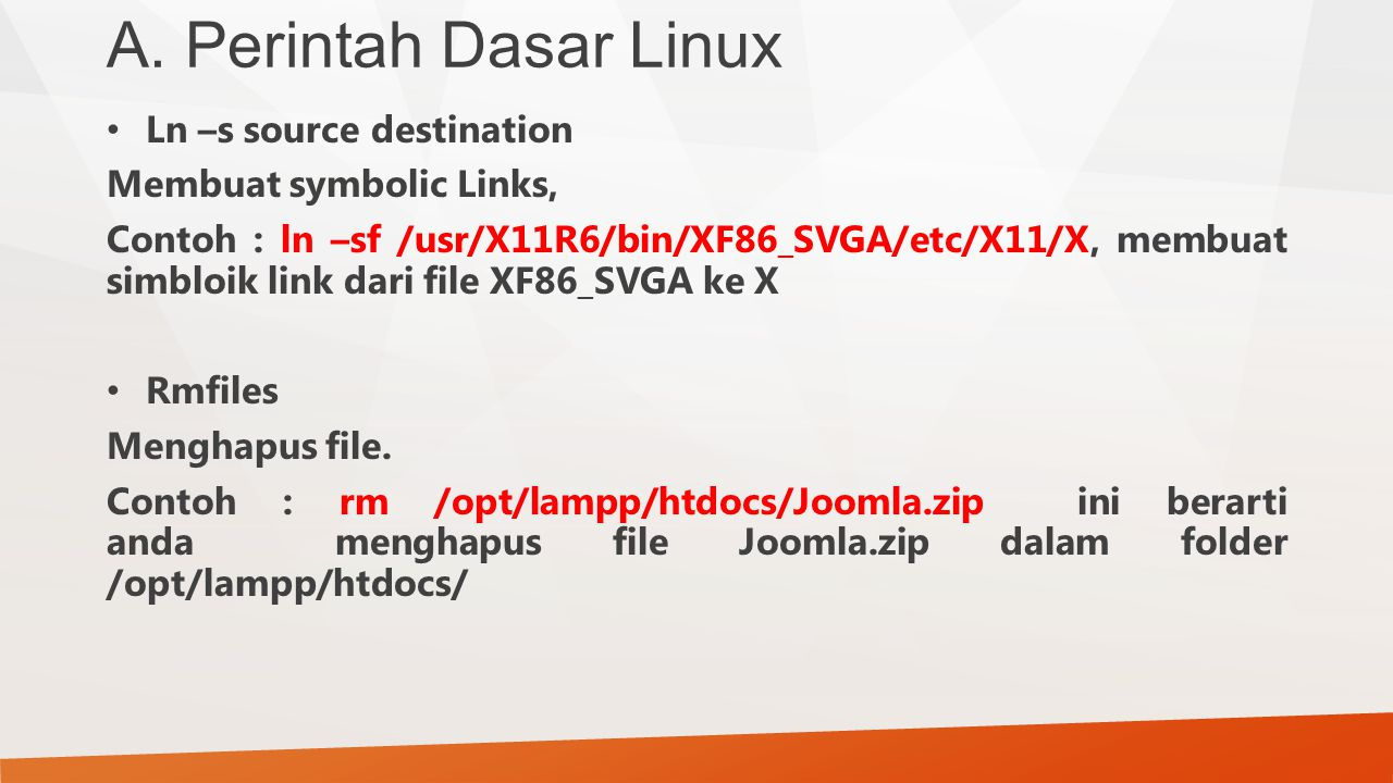 A. Perintah Dasar Linux Ln –s source destination Membuat symbolic Links, Contoh : ln –sf /usr/X11R6/bin/XF86_SVGA/etc/X11/X, membuat simbloik link dar