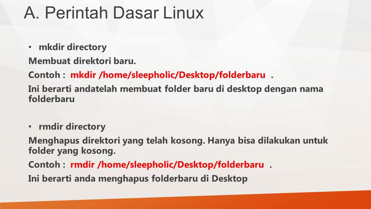 A. Perintah Dasar Linux mkdir directory Membuat direktori baru. Contoh : mkdir /home/sleepholic/Desktop/folderbaru. Ini berarti andatelah membuat fold