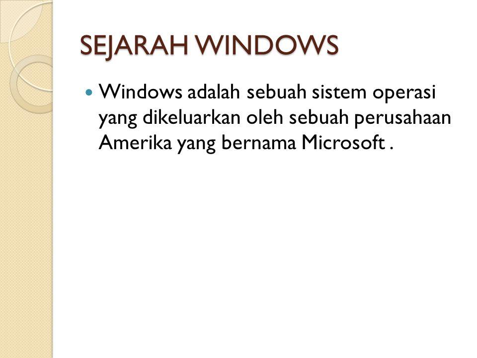 SEJARAH WINDOWS Windows adalah sebuah sistem operasi yang dikeluarkan oleh sebuah perusahaan Amerika yang bernama Microsoft.
