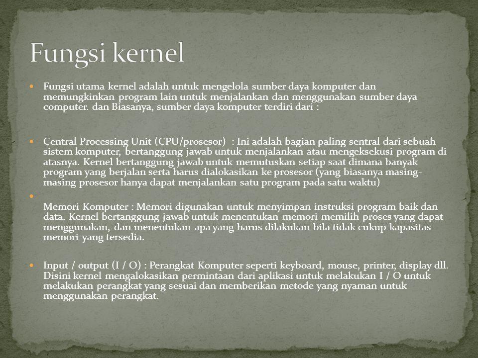 Fungsi utama kernel adalah untuk mengelola sumber daya komputer dan memungkinkan program lain untuk menjalankan dan menggunakan sumber daya computer.