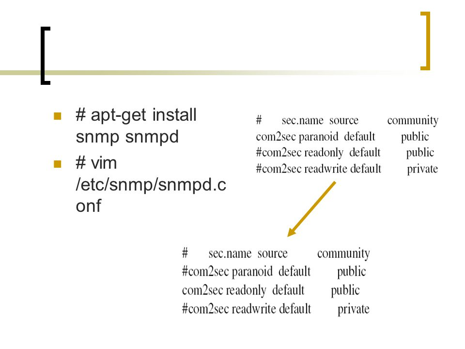 # apt-get install snmp snmpd # vim /etc/snmp/snmpd.c onf