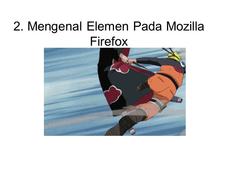 Menu merupakan bagian utama dari mozilla firefox yang berisi perintah-perintah yang terbagi menjadi menu utama serta di dalamnya ada sub-submenunya.