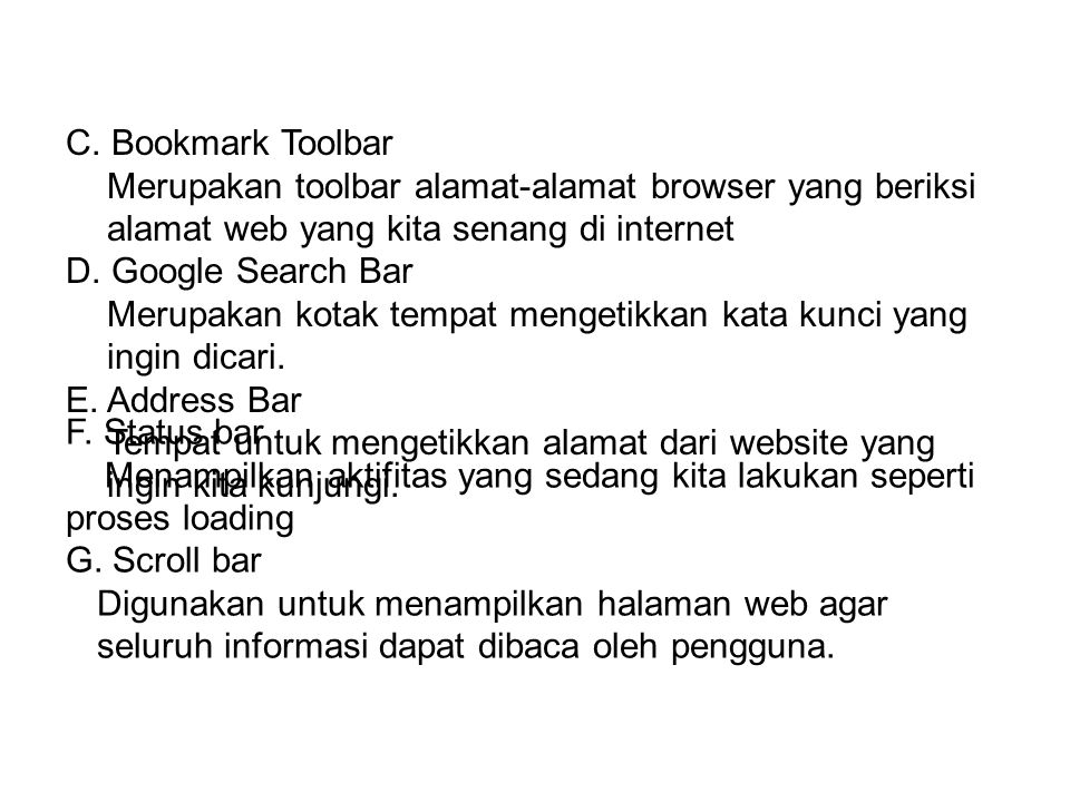 C. Bookmark Toolbar Merupakan toolbar alamat-alamat browser yang beriksi alamat web yang kita senang di internet D. Google Search Bar Merupakan kotak