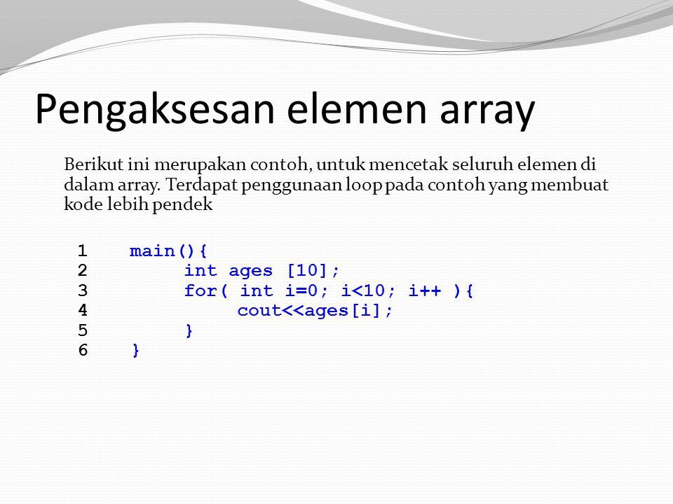 Pengaksesan elemen array Berikut ini merupakan contoh, untuk mencetak seluruh elemen di dalam array. Terdapat penggunaan loop pada contoh yang membuat