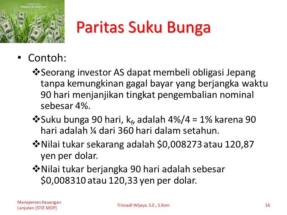 Paritas Suku Bunga Contoh:  Seorang investor AS dapat membeli obligasi Jepang tanpa kemungkinan gagal bayar yang berjangka waktu 90 hari menjanjikan