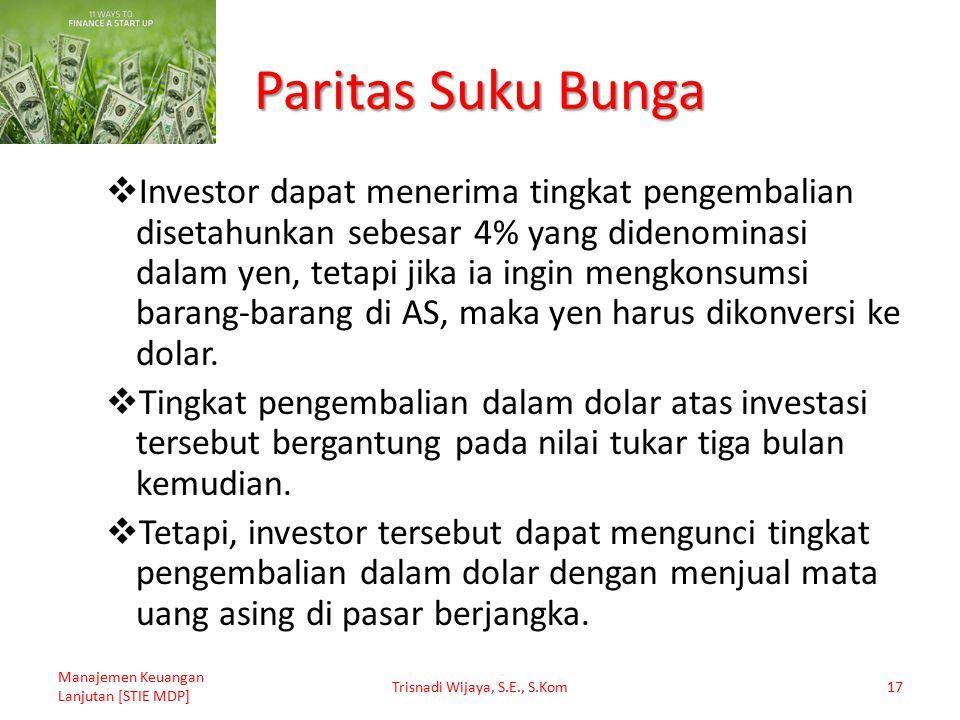 Paritas Suku Bunga  Investor dapat menerima tingkat pengembalian disetahunkan sebesar 4% yang didenominasi dalam yen, tetapi jika ia ingin mengkonsum