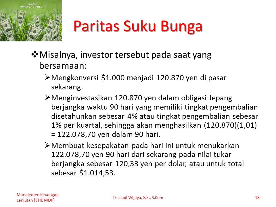 Paritas Suku Bunga  Misalnya, investor tersebut pada saat yang bersamaan:  Mengkonversi $1.000 menjadi 120.870 yen di pasar sekarang.  Menginvestas