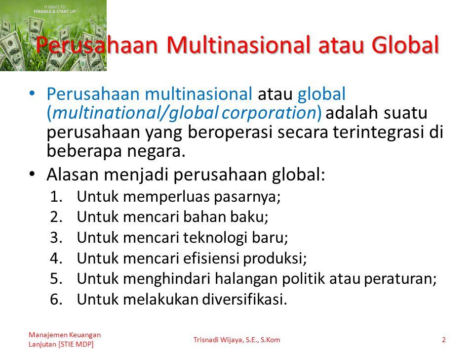 Perusahaan Multinasional atau Global Perusahaan multinasional atau global (multinational/global corporation) adalah suatu perusahaan yang beroperasi s
