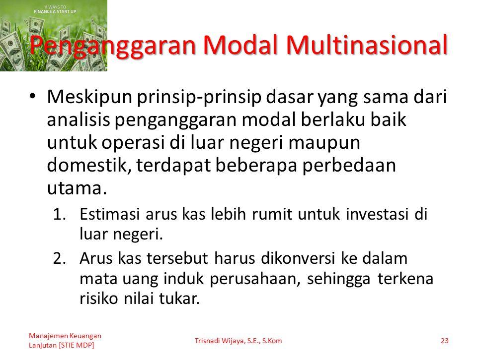 Penganggaran Modal Multinasional Meskipun prinsip-prinsip dasar yang sama dari analisis penganggaran modal berlaku baik untuk operasi di luar negeri m