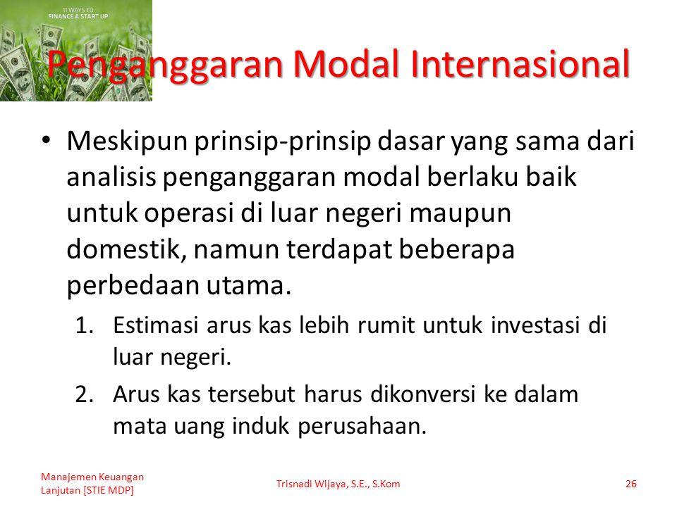Penganggaran Modal Internasional Meskipun prinsip-prinsip dasar yang sama dari analisis penganggaran modal berlaku baik untuk operasi di luar negeri m