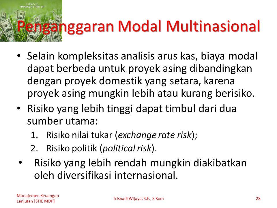 Penganggaran Modal Multinasional Selain kompleksitas analisis arus kas, biaya modal dapat berbeda untuk proyek asing dibandingkan dengan proyek domest