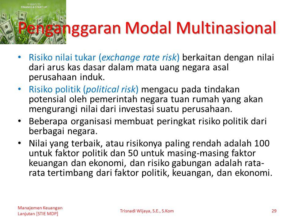 Penganggaran Modal Multinasional Risiko nilai tukar (exchange rate risk) berkaitan dengan nilai dari arus kas dasar dalam mata uang negara asal perusa