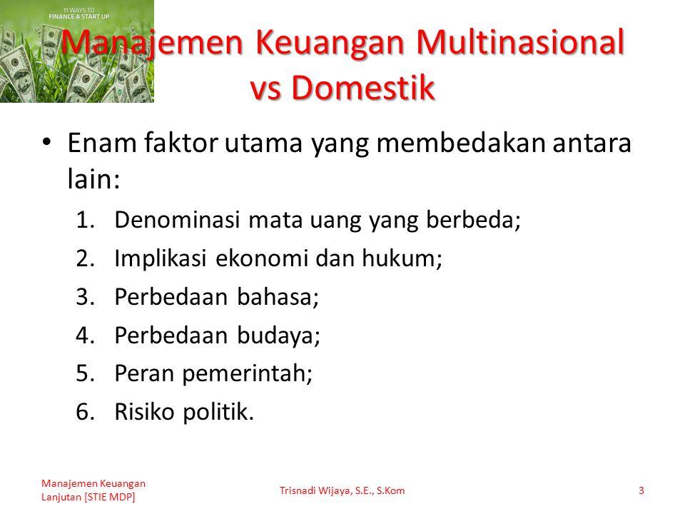 Manajemen Keuangan Multinasional vs Domestik Enam faktor utama yang membedakan antara lain: 1.Denominasi mata uang yang berbeda; 2.Implikasi ekonomi d