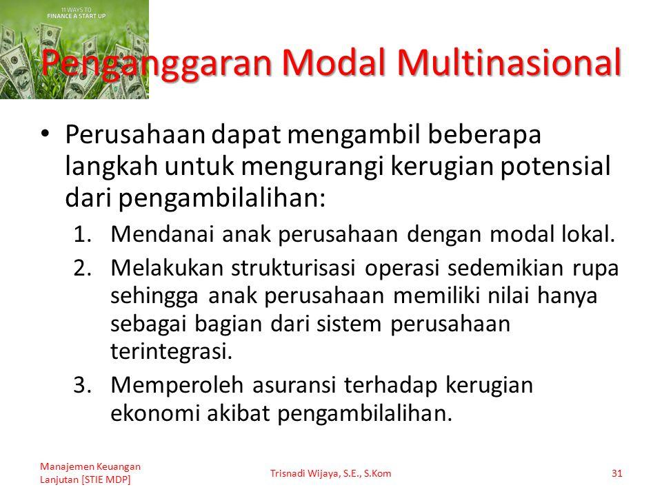 Penganggaran Modal Multinasional Perusahaan dapat mengambil beberapa langkah untuk mengurangi kerugian potensial dari pengambilalihan: 1.Mendanai anak