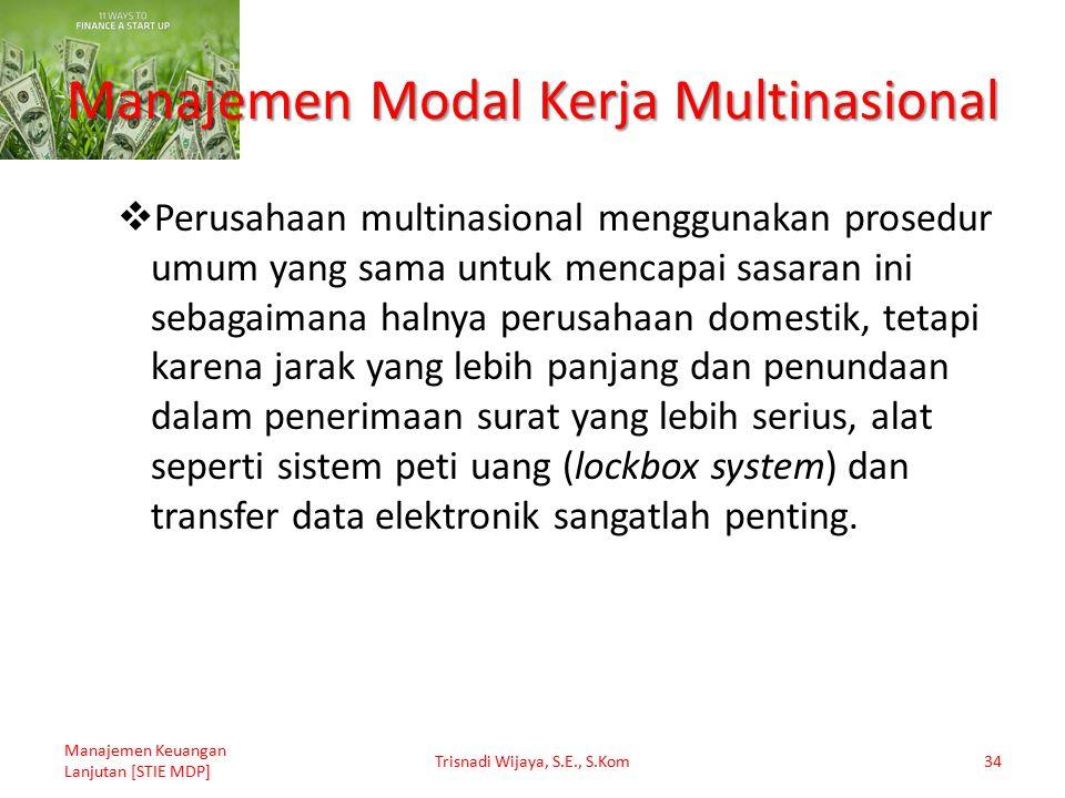 Manajemen Modal Kerja Multinasional  Perusahaan multinasional menggunakan prosedur umum yang sama untuk mencapai sasaran ini sebagaimana halnya perus