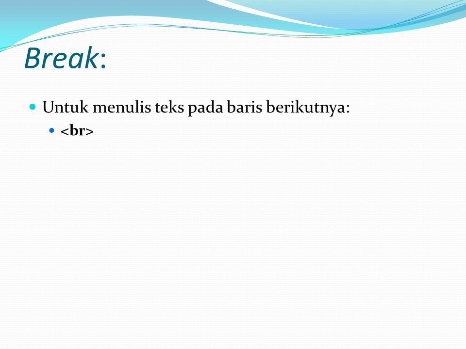 Break: Untuk menulis teks pada baris berikutnya: