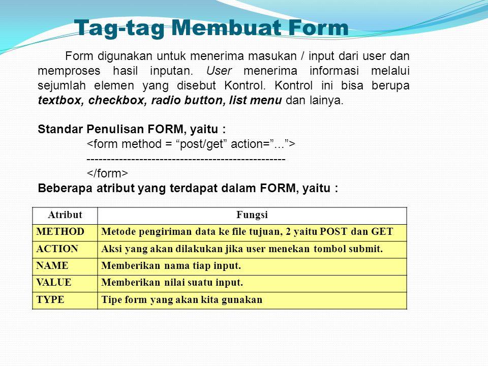 Tag-tag Membuat Form Form digunakan untuk menerima masukan / input dari user dan memproses hasil inputan. User menerima informasi melalui sejumlah ele