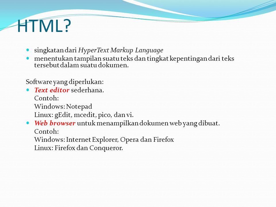 HTML? singkatan dari HyperText Markup Language menentukan tampilan suatu teks dan tingkat kepentingan dari teks tersebut dalam suatu dokumen. Software