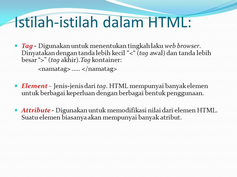 """Istilah-istilah dalam HTML: Tag - Digunakan untuk menentukan tingkah laku web browser. Dinyatakan dengan tanda lebih kecil """" """" (tag akhir).Tag kontain"""