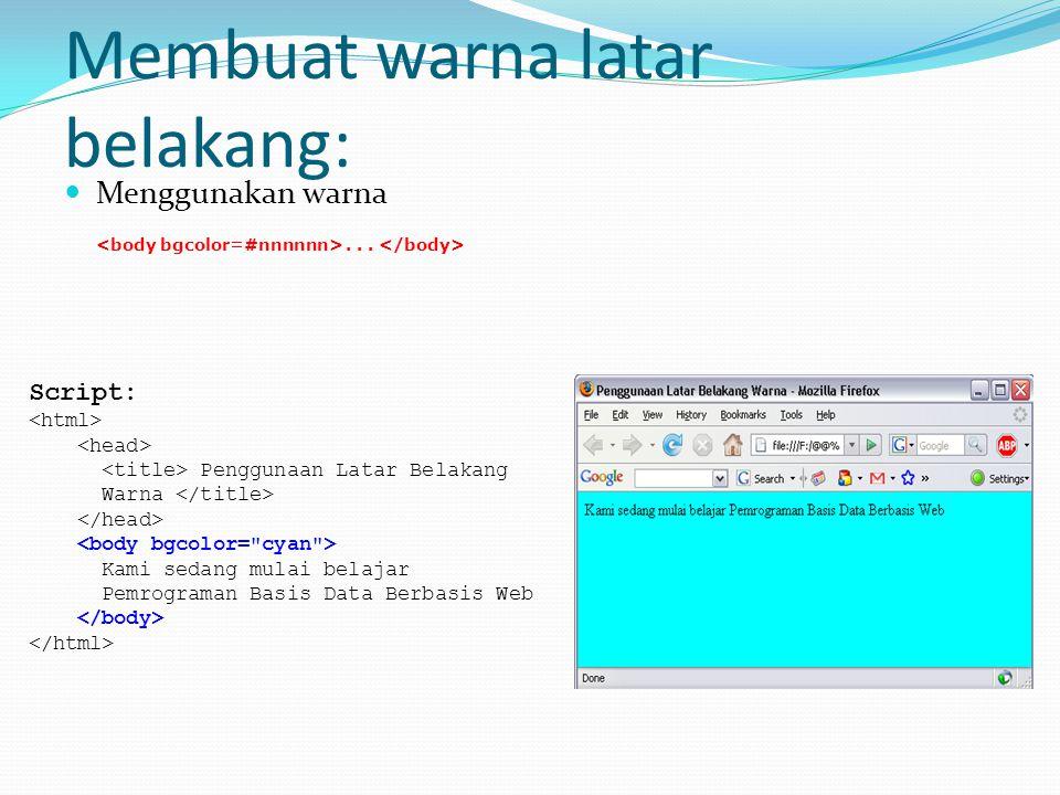 Membuat warna latar belakang: Menggunakan warna... Script: Penggunaan Latar Belakang Warna Kami sedang mulai belajar Pemrograman Basis Data Berbasis W