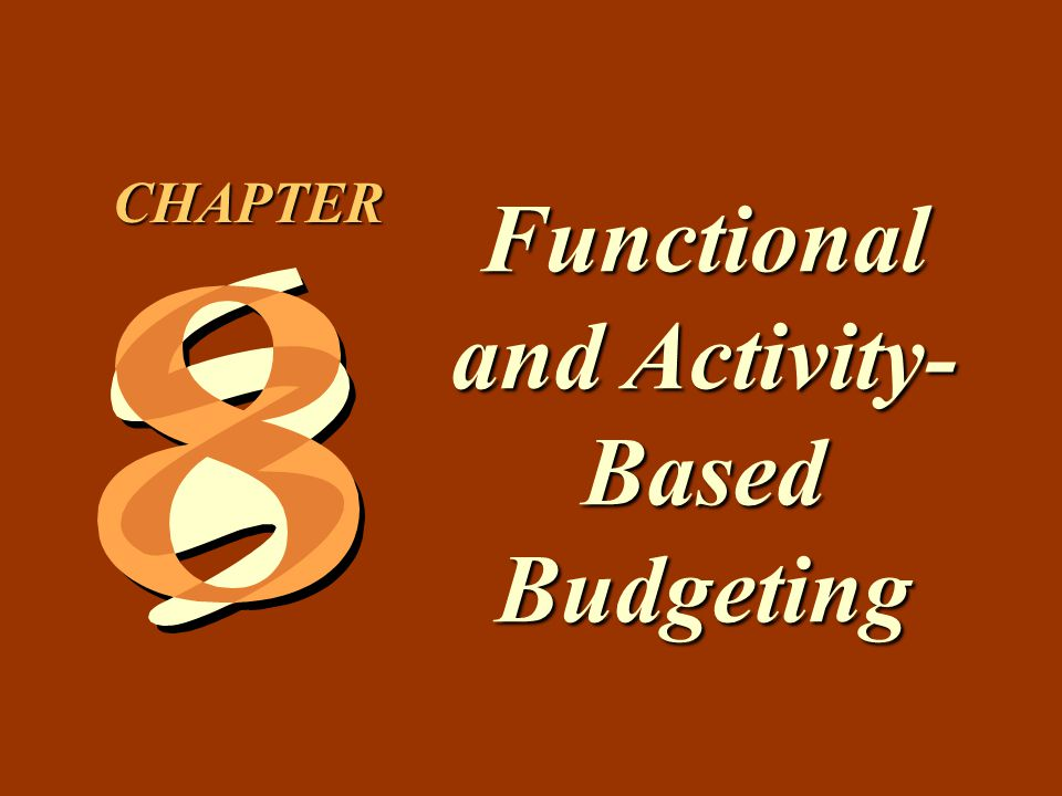 8 -1 Functional and Activity- Based Budgeting CHAPTER