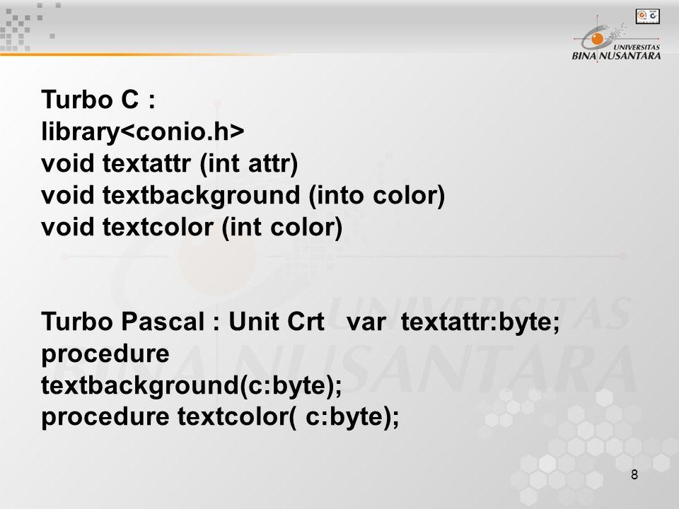 8 Turbo C : library void textattr (int attr) void textbackground (into color) void textcolor (int color) Turbo Pascal : Unit Crt var textattr:byte; pr