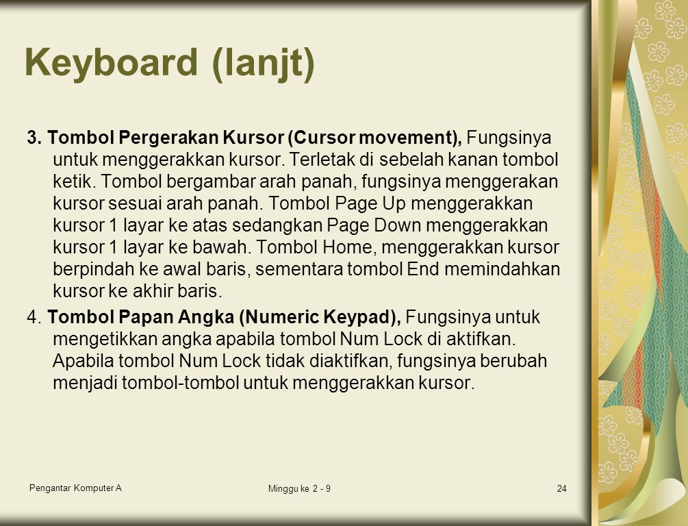 Keyboard (lanjt) 3. Tombol Pergerakan Kursor (Cursor movement), Fungsinya untuk menggerakkan kursor. Terletak di sebelah kanan tombol ketik. Tombol be